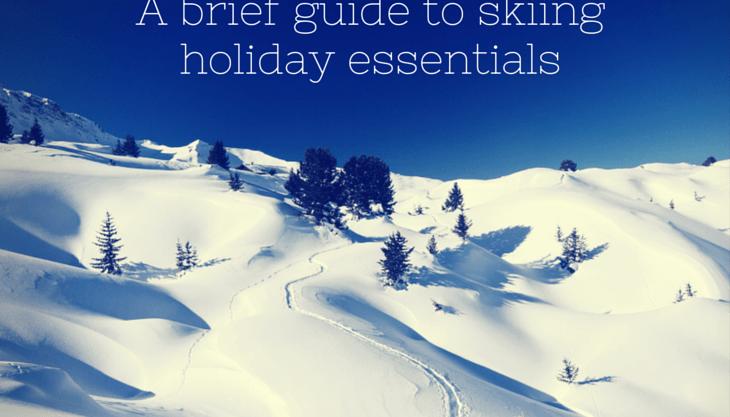 A brief guide to ski holiday essentials