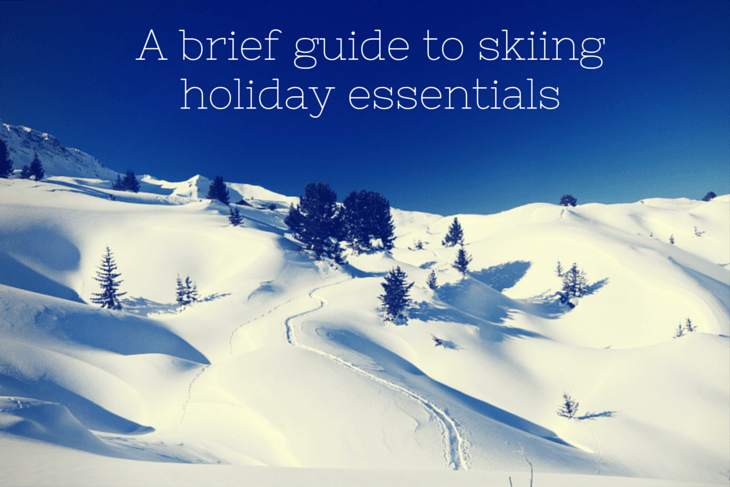 A brief guide to skiing holiday essentials