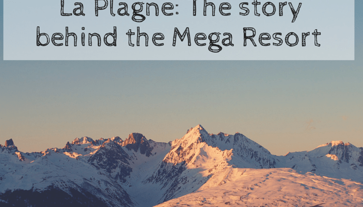 La Plagne: The story behind the Mega Resort