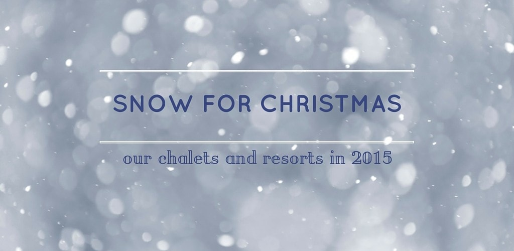 Snow for Christmas: our chalets and resorts in 2015