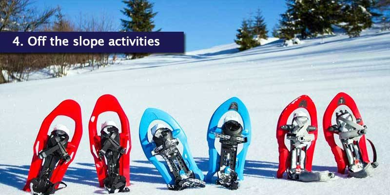 <h3>Activities off The Slopes</h3>Off the slope activities are not too far away either, with snowshoeing, tobogganing, dog sledding, paragliding and many more available to experience the slopes in a different way.<br></br>We suggest snowshoeing for a nice, slow paced journey which gives you the opportunity to really take in the views throughout the resort but if you're up for something more exciting, snowmobiling and paragliding will give you such a thrill. These activities can be booked by visiting your resort's tourist office.