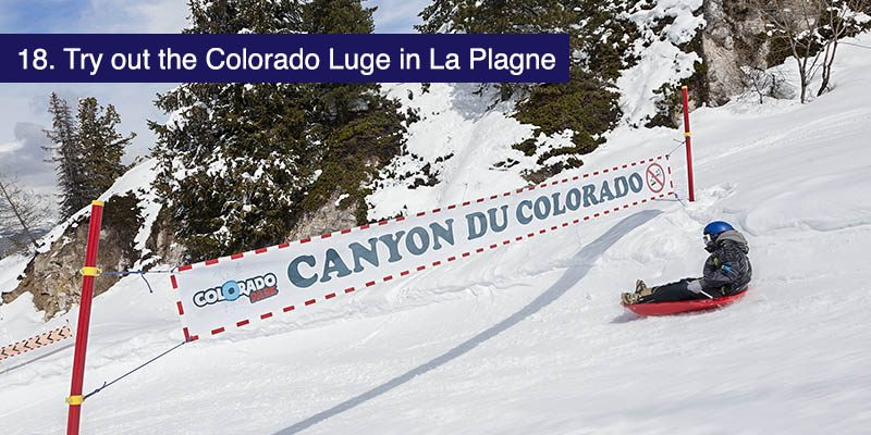 "<h3>Try out the Colorado Luge in La Plagne</h3>Take a break from skiing and have a go at the fantastic Luge track in the La Plagne ski area. <a href=""https://winter.la-plagne.com/equipment/1/255426-colorado-luge.html"" target=""_blank"">The Colorado Luge</a> offers a mile of sledge track with great views of Mont Blanc and the surrounding glorious mountains (weather permitting) and a chance for parents to relax whilst the kids take on the twists and turns of the track."
